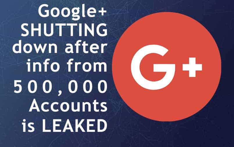 Google+ Shutting down after info from 500k Accounts is leaked