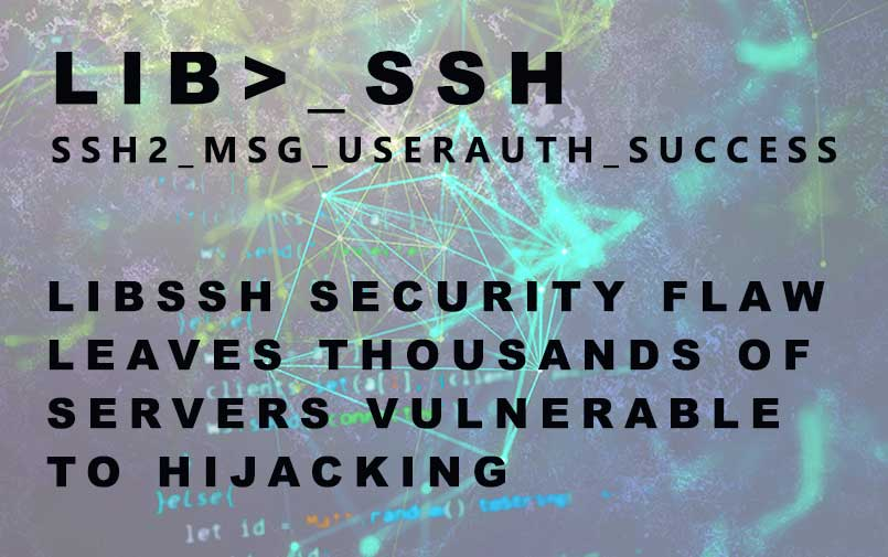 Libssh Security Flaw leaves thousands of servers vulnerable to hijacking