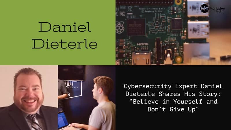 "Cybersecurity Expert Daniel Dieterle Shares His Story ""Believe in Yourself and Don't Give Up"""
