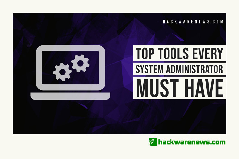 Top Tools Every System Administrator Must Have